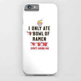 Ramen noodle Funny I Only Ate Japanese Food Gift iPhone Case
