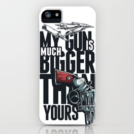 MY GUN IS MUCH BIGGER THAN YOURS iPhone Case