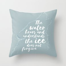 The Ice Does Not Forgive Throw Pillow