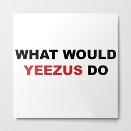 What Would Ye Do? Metal Print