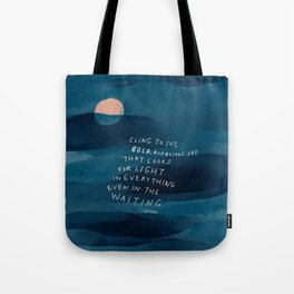 Cling To Joy, Bold, Audacious Joy That Looks For Light In Everything Even In The Waiting. Tote Bag