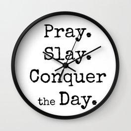 Pray, Slay,Conquer the Day Wall Clock