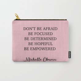 Don't be afraid BE FOCUSED BE DETERMINED BE HOPEFUL BE EMPOWERED Carry-All Pouch