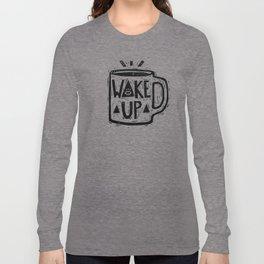 Wake Up Long Sleeve T-shirt
