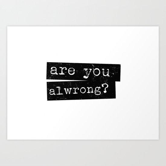 all wrong Art Print