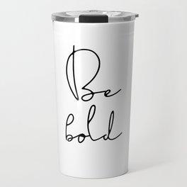 Be bold inspirational quote Travel Mug
