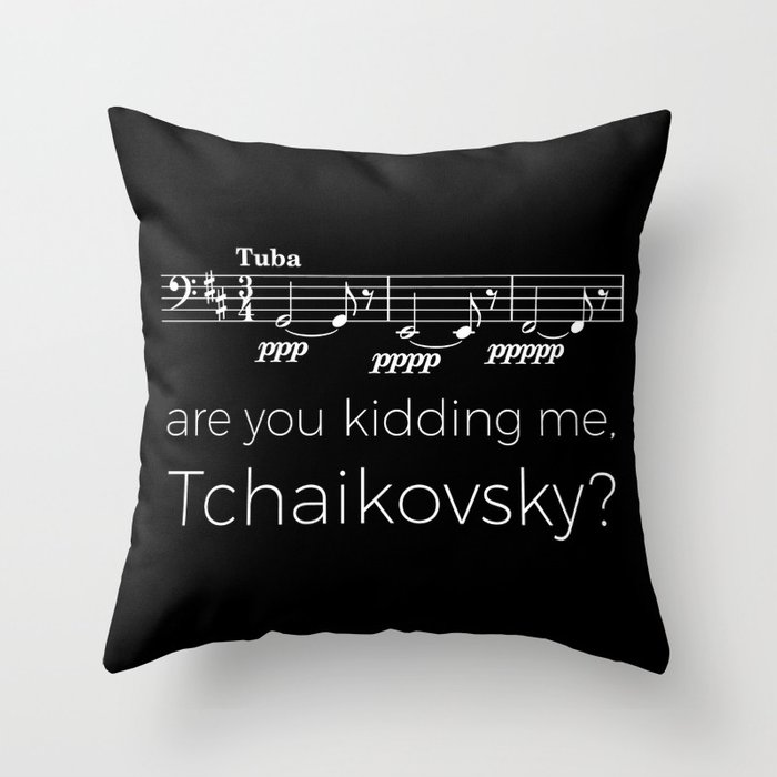 Tuba - Are you kidding me, Tchaikovsky? (black) Throw Pillow