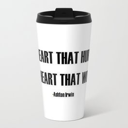 A Heart that hurts is a heart that works quote  Travel Mug