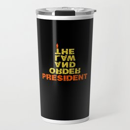 the law and order president Travel Mug