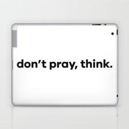 don't pray, think. Laptop & iPad Skin