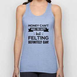 Felting makes you happy Funny Gift Unisex Tank Top