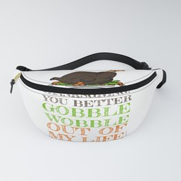 Gobble Wobble Out of My Life Funny Thanksgiving Fanny Pack