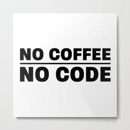 No coffee no code Metal Print