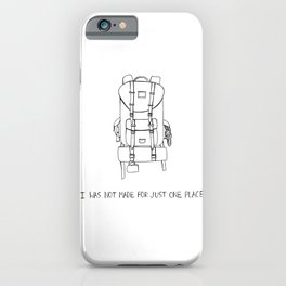 I was Not Made for Just One Place iPhone Case