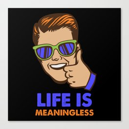 Life Is Meaningless Canvas Print