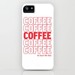 COFFEE TO START MY DAY iPhone Case