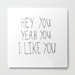 Hey you Metal Print