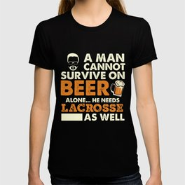 A Man Cannot Survive On Beer Alone He Needs Lacrosse As Well T-shirt