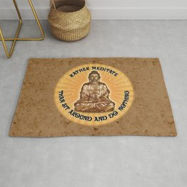 Rather meditate... than sit around and do nothing Rug