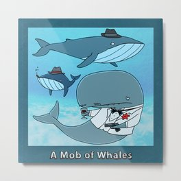 A MOB OF WHALES Metal Print