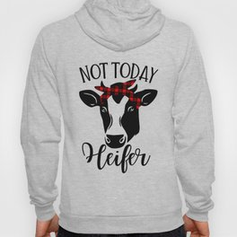 Not Today Heifer, Funny Quote Hoody