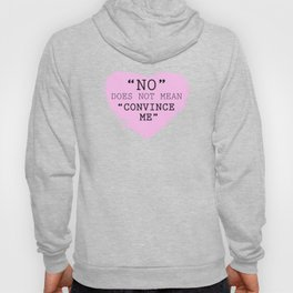 """""""'NO' DOES NOT MEAN 'CONVINCE ME'"""" Series Hoody"""