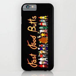 Fast Food Butts with Text iPhone Case