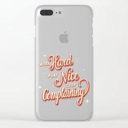 Work Hard, Play Nice, Stop Complaining - Good Advice Clear iPhone Case