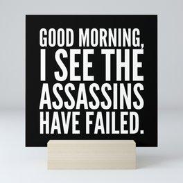 Good morning, I see the assassins have failed. (Black) Mini Art Print