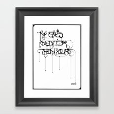 My style is better than yours. Framed Art Print