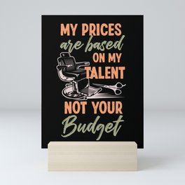 Prices Are Based On My Talent Not Your Budget Hair Stylist Mini Art Print