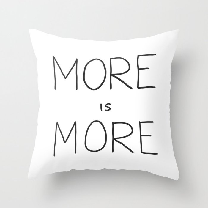 More is More Throw Pillow
