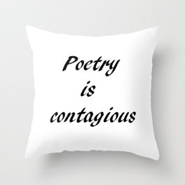 Poetry is contagious  Throw Pillow