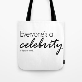 Everyone's A Celebrity In Their Own Head... Tote Bag