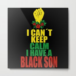 I Cant Keep Calm I Have A Black Son Metal Print