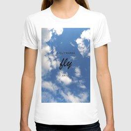 I Just Wanna Fly Away T-shirt