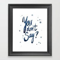 You Don't Say Funny Typography Sarcasm Sarcastic Text Framed Art Print
