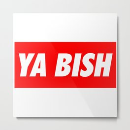 Ya Bish Typography Metal Print