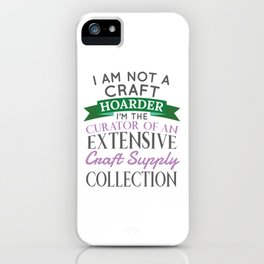 Crafty Crafter Not Craft Hoarder, Curator of Collection Gift iPhone Case