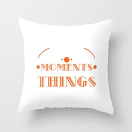 """""""Collect Moments Not Things"""" tee design. Inspirational and sensible tee perfect for gift too!  Throw Pillow"""