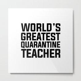 WORLD'S GREATEST QUARANTINE TEACHER Metal Print