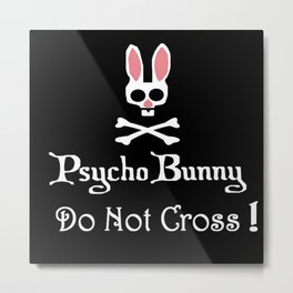 Watch out! Psycho Bunny Inside! Do Not Cross! Metal Print