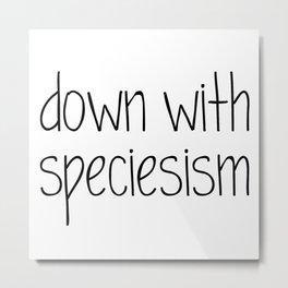 Down with Speciesism Metal Print