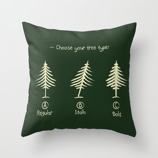 choose your tree type Throw Pillow
