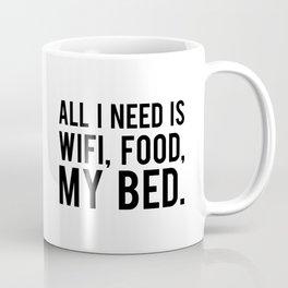 All i need is wifi food my bed Coffee Mug