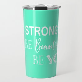 Be Strong, Be Beautiful, Be You - Mint Green and White Travel Mug