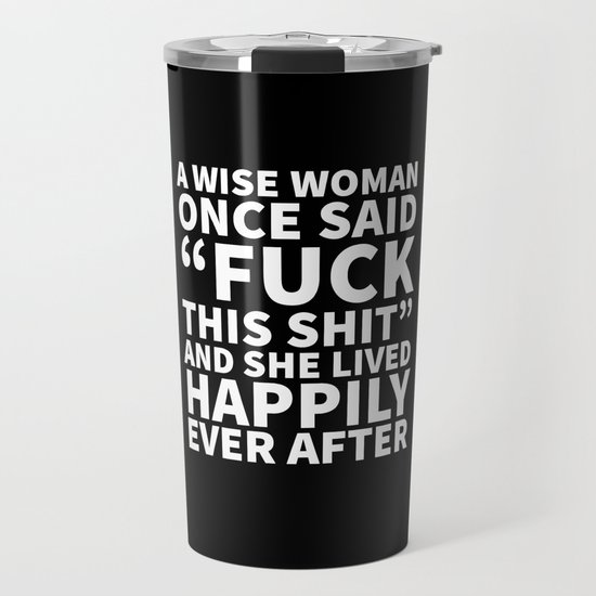 A Wise Woman Once Said Fuck This Shit (Black) by creativeangel