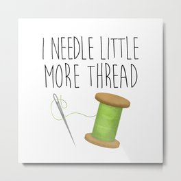 I Needle Little More Thread Metal Print