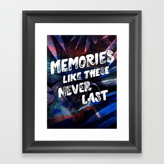 memories like these never last Framed Art Print