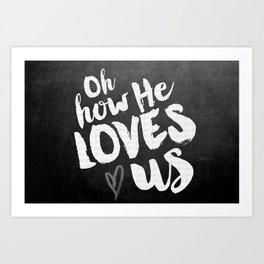 He Loves Us Art Print